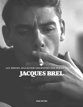 JACQUES BREL, LES PHOTOS RACONTÉES PAR FABIEN LECOEUVRE