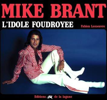 MIKE BRANT, L'IDOLE FOUDROYÉE