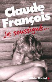 CLAUDE FRANÇOIS : « JE SOUSSIGNÉ… » / CLAUDE FRANÇOIS, AUTOBIOGRAPHIE